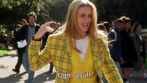 "cher from clueless says ""as if!"""